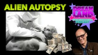 Dreamland Podcast #54 – Alien Autopsy