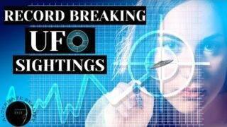 RECORD BREAKING UFO SIGHTINGS…